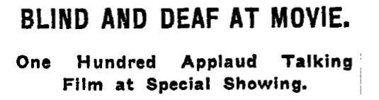 """A cropped image shows the first lines of an old newspaper article. The headline says """"Blind and Deaf at Movie."""" The byline beneath reads """"One Hundred aplaud talking film at special showing."""""""